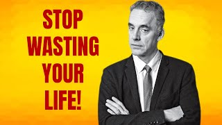 How to Stop Wasting Your Life - Dr. Jordan Peterson