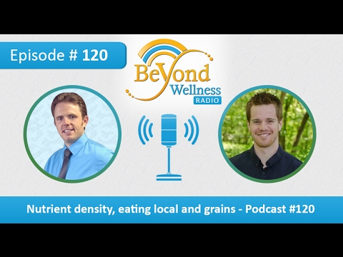 Nutrient Density, Eating Local and Grains - Podcast #120