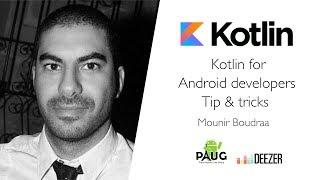Kotlin for Android developers Tip & Tricks - Mounir Boudraa