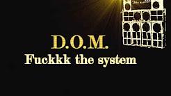 D.O.M. - Fuckkk the system