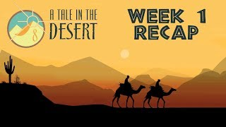 Week 1 Recap -  A Tale in the Desert - Tale 8 (ATitD 8)