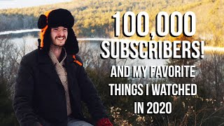 100,000 Subscribers and My Favorite Things I Watched in 2020