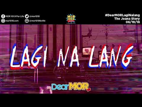 """#DearMOR: """"Lagi Na Lang"""" The Joana Story 06-19-18"""