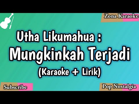 utha-likumahua---mungkinkah-terjadi-(karaoke-lirik)