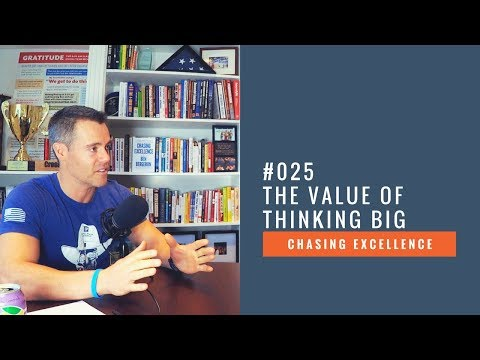 The Value of Thinking Big || Chasing Excellence with Ben Bergeron || Ep#025