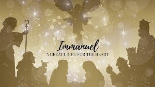 Christmas Eve - Emmanuel, A Great Light for the Heart