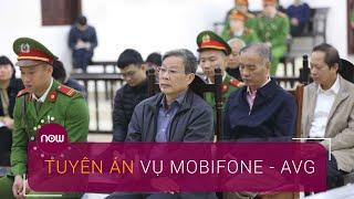Tuyên án vụ MobiFone - AVG: Mức án nào cho các bị cáo?