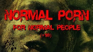 Normal porn for normal people (+18)