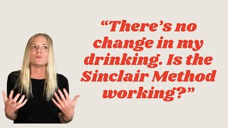 """There's no change in my drinking. Is the Sinclair Method working?"""