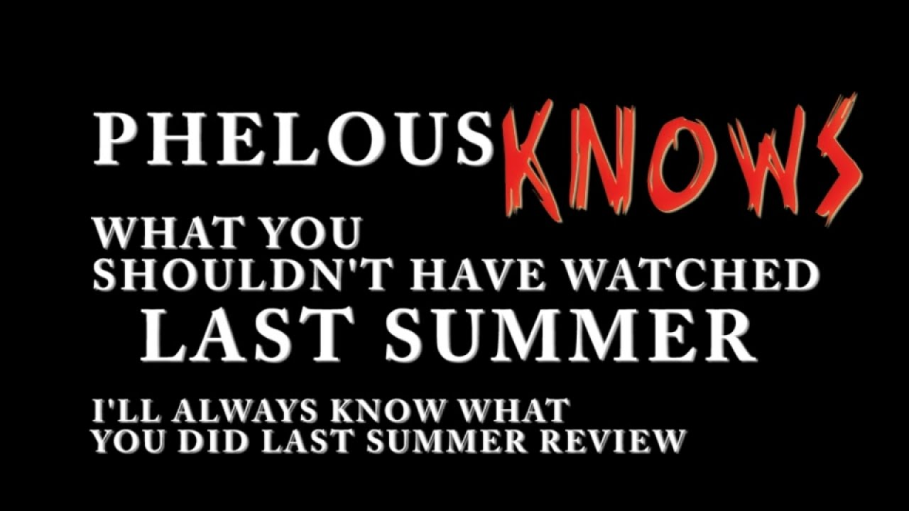 I Ll Always Know What You Did Last Summer Phelous Youtube