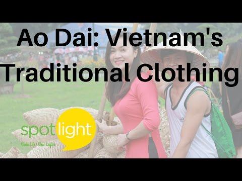 Ao Dai: Vietnam's Traditional Clothing - Practice English With Spotlight