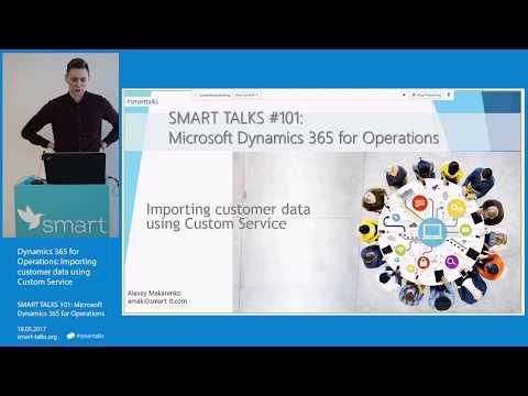SMART TALKS 101: Dynamics 365 for Operations: Importing customer data using Custom Service