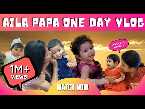 Aila Papa's One day vlog   Happy moments   Exclusive video