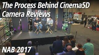 NAB 2017: The Process Behind Cinema5D Camera Reviews
