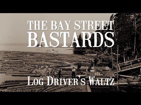The Bay Street Bastards - Log Driver's Waltz