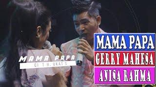 GERRY MAHESA Feat ANISA RAHMA - MAMA PAPA