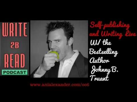 W2BR006: Self-publishing and Writing Live With the Bestselling Author Johnny B. Truant