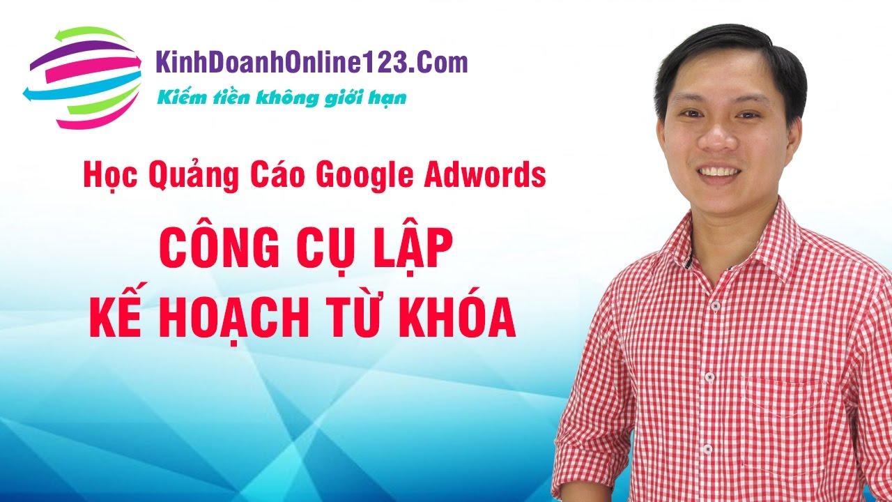 Học Quảng Cáo Google Adword- Hướng Dẫn Sử Dụng Công Cụ Lập Kế Hoạch Từ Khóa