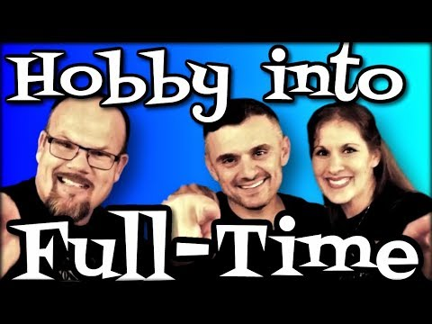 Turn Your Hobby Into Full Time