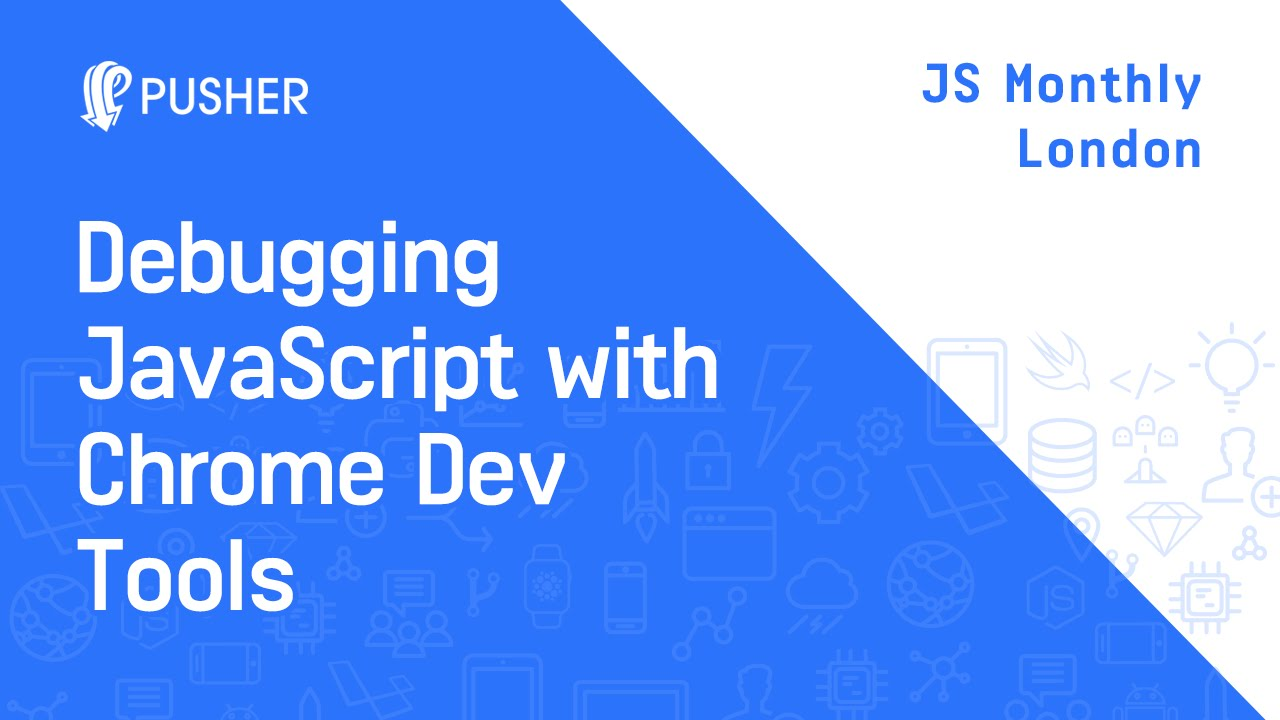 Debugging JavaScript with Chrome DevTools - JS Monthly London