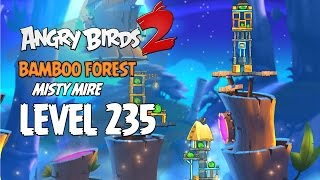 Angry Birds 2 Level 235 Bamboo Forest Misty Mire 3 Star Walkthrough