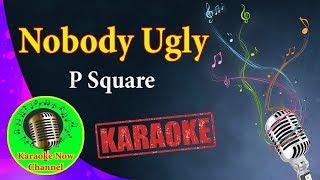 [Karaoke] Nobody Ugly- P Square- Karaoke Now