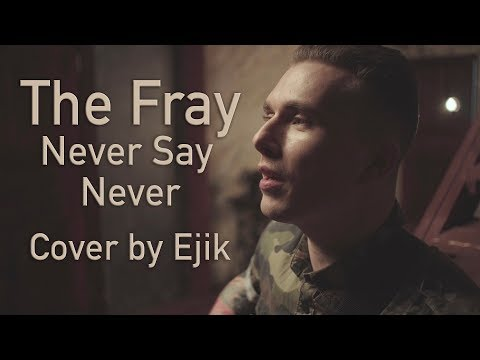 The Fray - Never Say Never (Cover by Ejik)