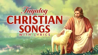 Non-Stop Tagalog Praise and Worship Songs With Lyrics