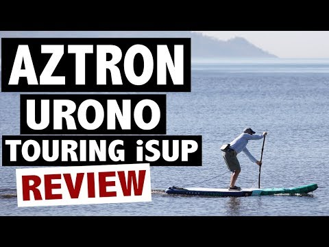 Aztron URONO Review (2019 Inflatable Touring SUP Board)
