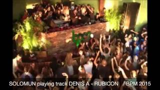 SOLOMUN playing track DENIS A - RUBICON   / BPM 2015