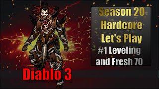 #1 Diablo 3 Season 20 Hardcore Let's Play :  Leveling and Fresh 70