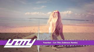 Younker - Cut This (Subosco Remix)