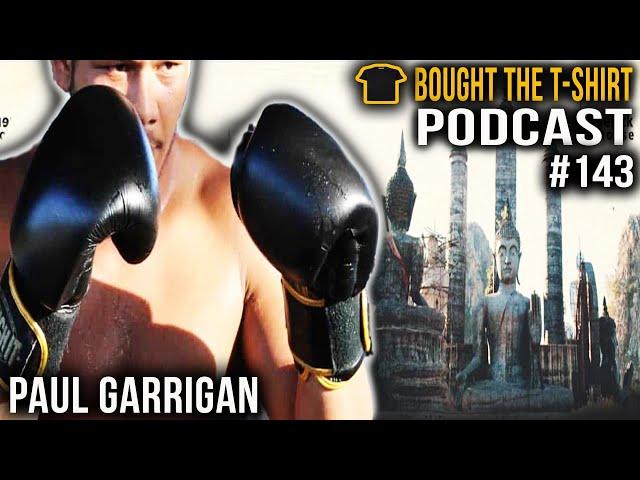 Paul Garrigan | Muay Thai Fighter | Bought The T-Shirt Podcast #143