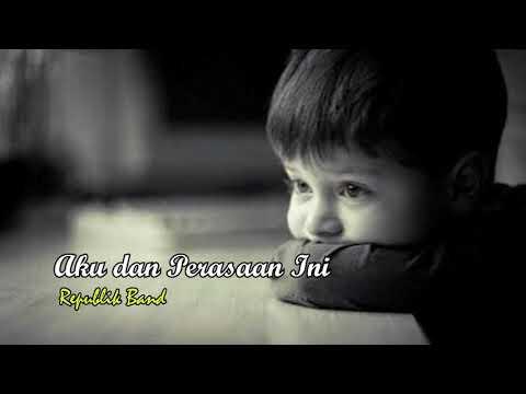 Lirik AKU DAN PERASAAN INI Republik Band Terbaru
