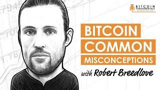 BTC001: Bitcoin Common Misconceptions w/ Robert Breedlove
