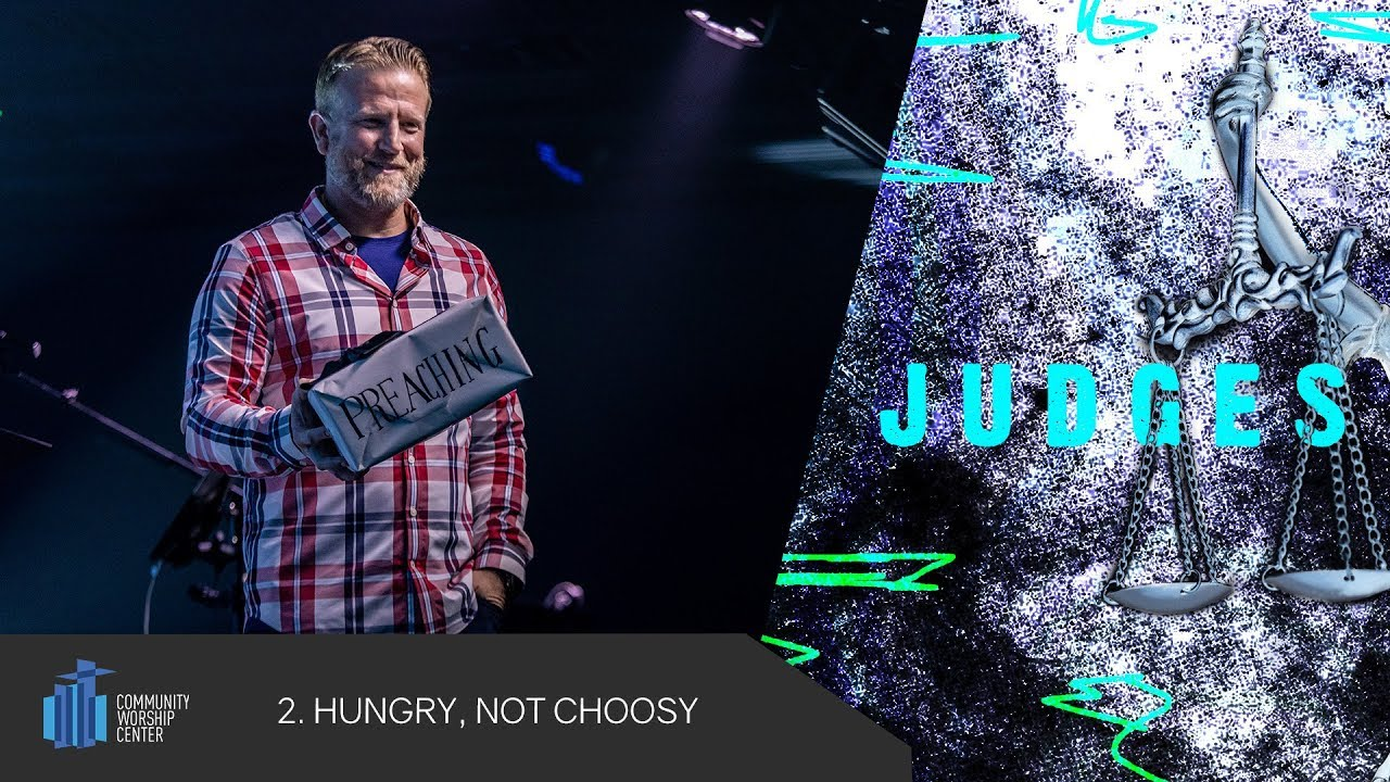 Hungry, Not Choosy | Judges | Pastor Keith Deal