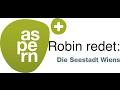 Robin redet: Seestadt Aspern