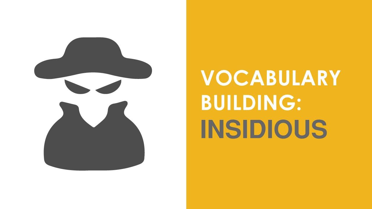 vocabulary building   u201cinsidious u201d - meaning and usage