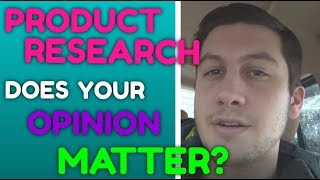 Product Research: Does Your Opinion Matter