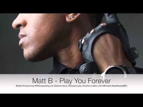 Matt B  - Play You Forever  - Written by PlatinumHitFactory -  PHFSongwriting.com