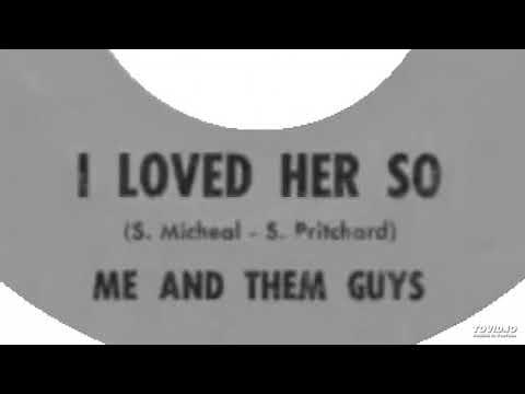 Me & Them Guys - I Loved Her So