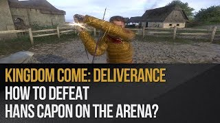 Kingdom Come: Deliverance - How to defeat Hans Capon on the arena?