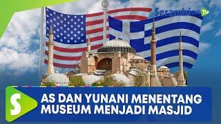 AS & Yunani Menentang Museum Hagia Sophia Dijadikan Masjid