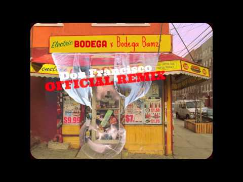 Bodega Bamz - Don Francisco (Electric Bodega Remix)