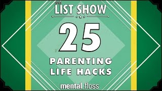 25 Parenting Life Hacks - mental_floss List Show Ep. 435 by : Mental Floss
