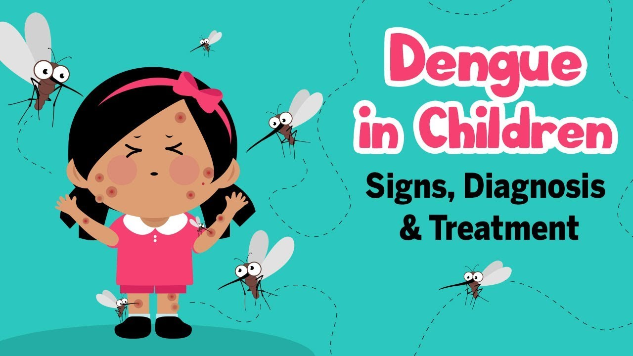 Dengue in Children - Signs, Diagnosis and Treatment
