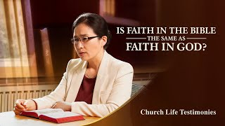 "Christian Testimony Video | ""Is Faith in the Bible the Same as Faith in God?"" (English Dubbed)"