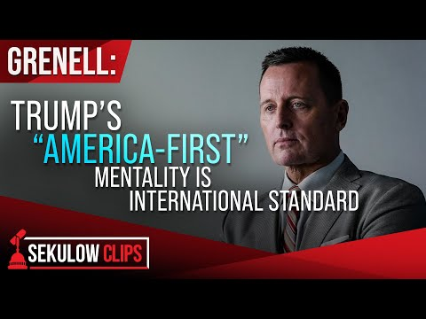 "Grenell: Trump's ""America-First"" Mentality is International Standard"