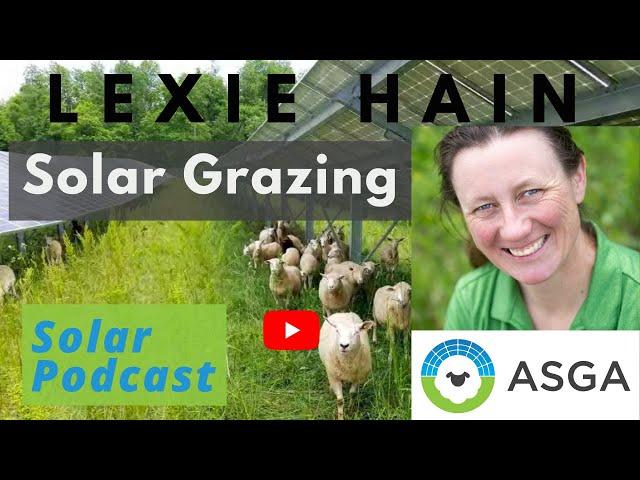 Lexie Hain, American Solar Grazing Association   Agrivoltaics   Solar Podcast Ep.108