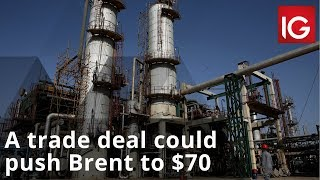 Oil news | A trade deal could push Brent to $70